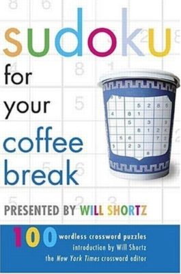 Sudoku for Your Coffee Break Presented by Will Shortz: 100 Wordless Crossword Puzzles (Paperback)