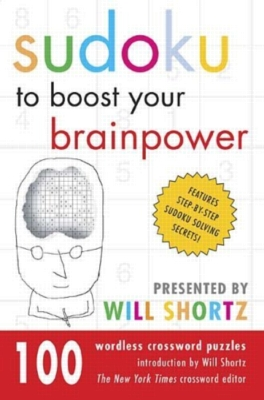 Sudoku to Boost Your Brainpower Presented by Will Shortz: 100 Wordless Crossword Puzzles (Paperback)